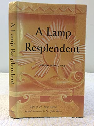 A LAMP RESPLENDENT: Life of Father Paul Albera S.D.B.; Second Successor to Saint John Bosco: Angelo...