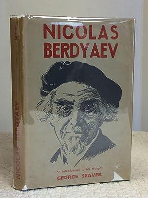 NICOLAS BERDYAEV: An Introduction to His Thought: George Seaver