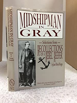 MIDSHIPMAN IN GRAY: Selections from RECOLLECTIONS OF: James Morris Morgan