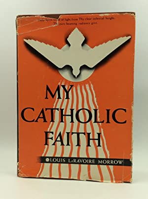 MY CATHOLIC FAITH: A Manual of Religion: Louis Laravoire Morrow