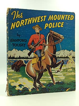 THE NORTHWEST MOUNTED POLICE (The Royal Canadian: Sanford Tousey
