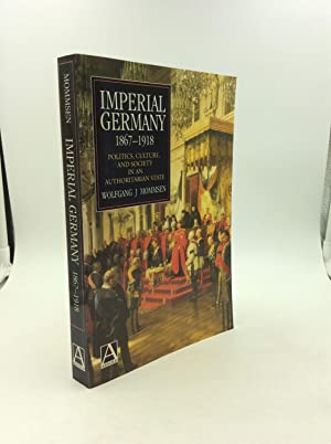 IMPERIAL GERMANY 1867-1918: Politics, Culture, and Society in an Authoritarian State