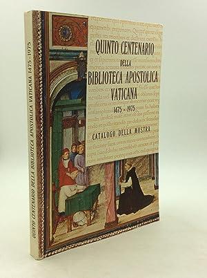 QUINTO CENTENARIO DELLA BIBLIOTECA APOSTOLICA VATICANA 1475-1975: Catalogo Della Mostra
