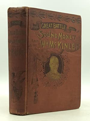 THE GREAT BATTLE FOR PROTECTION AND SOUND MONEY Led by Hon. Wm. McKinley