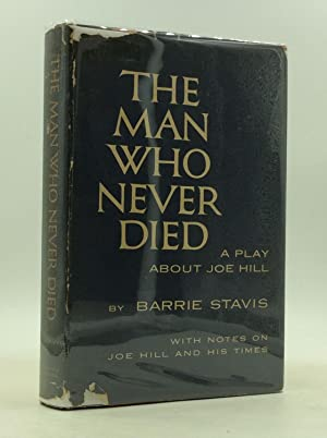 THE MAN WHO NEVER DIED: A Play About Joe Hill With Notes on Joe Hill and His Times