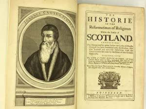 THE HISTORIE OF THE REFORMATIOUN OF RELIGIOUN WITHIN THE REALM OF SCOTLAND.together with the Life...