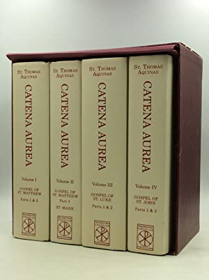CATENA AUREA: Commentary on the Four Gospels, Collected Out of the Works of the Fathers, Vols. I-IV