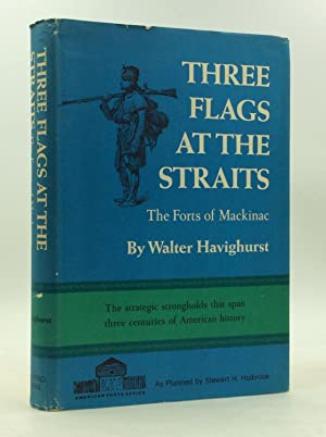 THREE FLAGS AT THE STRAITS: The Forts of Mackinac