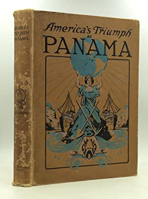 AMERICA'S TRIUMPH AT PANAMA: Panorama and Story of the Construction and Operation of the World's ...