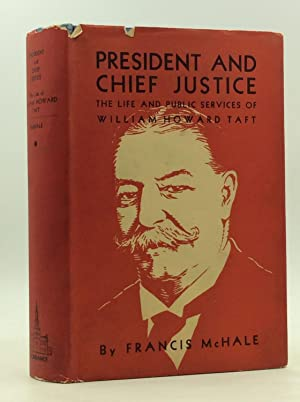 PRESIDENT AND CHIEF JUSTICE: The Life and Public Services of William Howard Taft