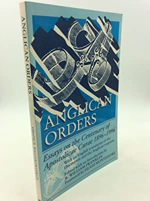 ANGLICAN ORDERS: Essays on the Centenary of Apostolicae Curae, 1896-1996