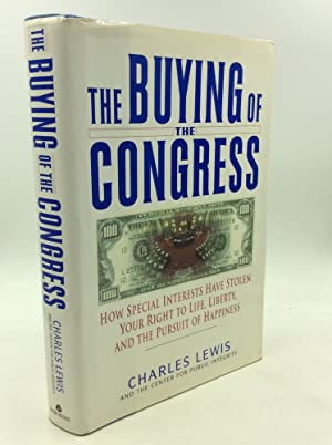 THE BUYING OF THE CONGRESS: How Special Interests Have Stolen Your Right to Life, Liberty, and th...