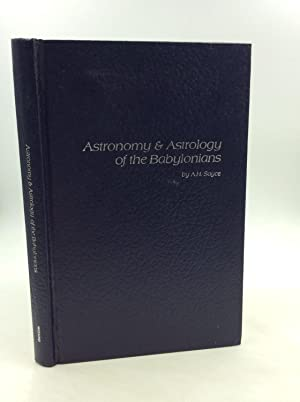 ASTRONOMY AND ASTROLOGY OF THE BABYLONIANS, with Translations of the Tablets Relating to These Su...