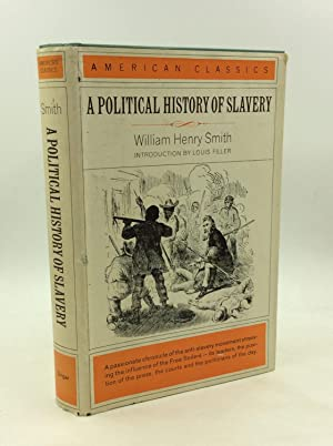 A POLITICAL HISTORY OF SLAVERY Being an Account of the Slavery Controversy from the Earliest Agit...