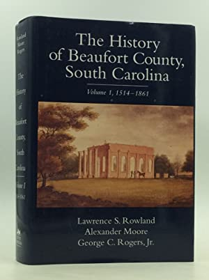 THE HISTORY OF BEAUFORT COUNTY, SOUTH CAROLINA: Volume 1, 1514-1861
