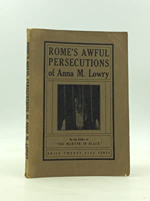 ROME'S AWFUL PERSECUTIONS OF ANNA M. LOWRY