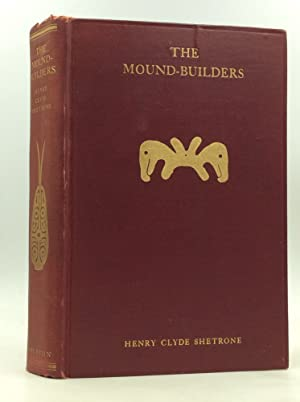 THE MOUND-BUILDERS: A Reconstruction of the Life of a Prehistoric American Race, through Explorat...