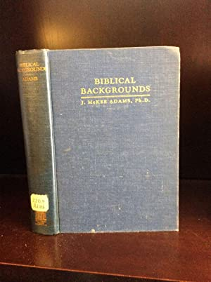 BIBLICAL BACKGROUNDS: A Geographical Survey of Bible Lands in the Light of the Scriptures and ...