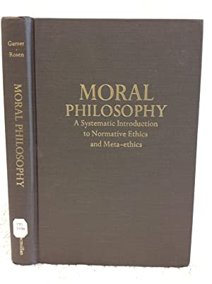 MORAL PHILOSOPHY: A Systematic Introduction to Normative: Richard T. Garner