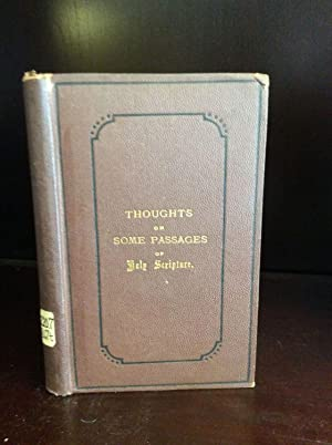 THOUGHTS ON SOME PASSAGES OF HOLY SCRIPTURE By A Layman.: John Edward Bowden, ed.