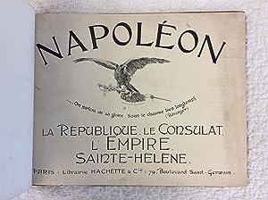 NAPOLEON: La Republique, Le Consulat, L'Empire, Sainte-Helene
