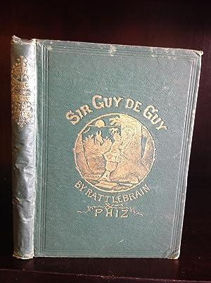 SIR GUY DE GUY: A Stirring Romaunt.: Rattlebrain aka George