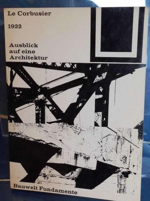 1922 Ausblick auf eine Architektur (Bauwelt Fundamente: Le Corbusier und