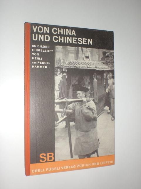 Von China und Chinesen. 64 Bilder und: PERCKHAMMER, Heinz von:
