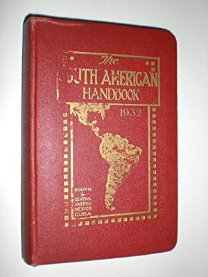The South American Handbook 1932. A Year Book and Guide to the Countries and Resources of ...