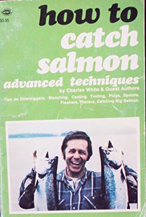 How to Catch Salmon; Advanced Techniques: White, Charles