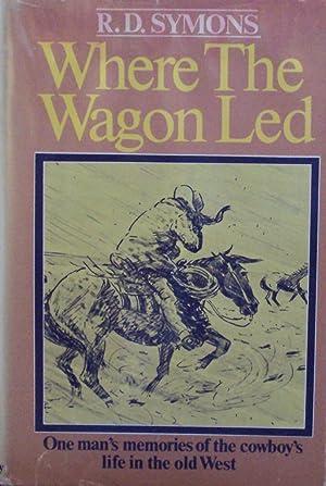 Where The Wagons Led: Symons, R. D.