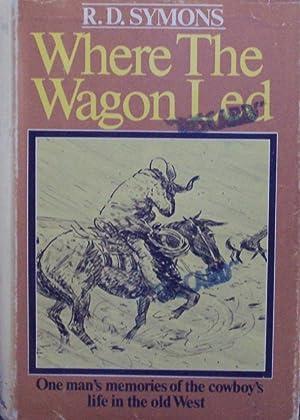 Where The Wagon Led: Symons, R. D.