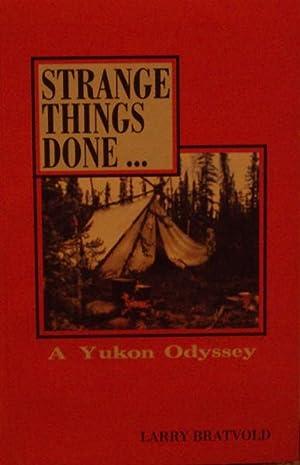 Strange Things Done: A Yukon Odyssey: Bratvold, Larry