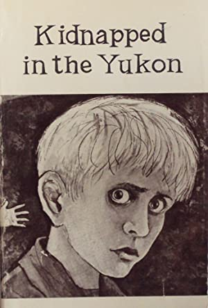 Kidnapped in the Yukon: Berton-Woodward, Lucy