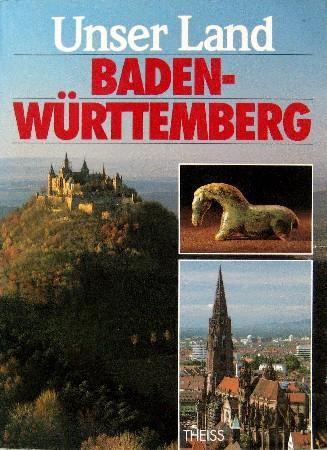 Unser Land Baden-Württemberg. Mit vielen Beiträgen.