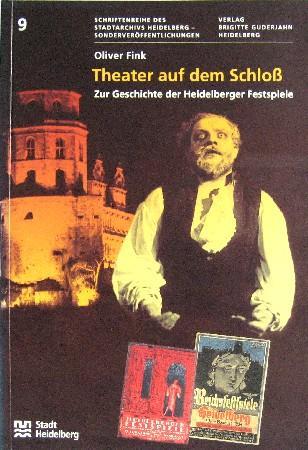 Theater auf dem Schloss. Zur Geschichte der Heidelberger Festspiele. - Fink, Oliver