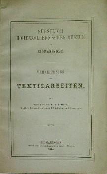 Verzeichniss der Textilarbeiten. Fürstlich Hohenzollern'sches Museum zu: Lehner, F. A.: