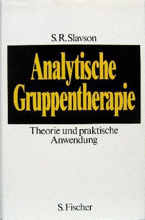 Analytische Gruppentherapie. Theorie und praktische Anwendung. Mit: Slavson, Samuel Richard: