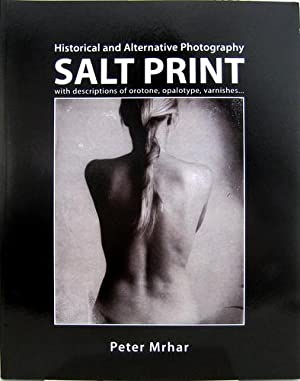 Salt Print with descriptions of orotone, opalotype, varnishes. Historical and Alternative Photogr...