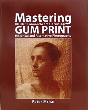Mastering. Gum Print. Book 1: Monochrome printing. Historical and Alternative Photography.