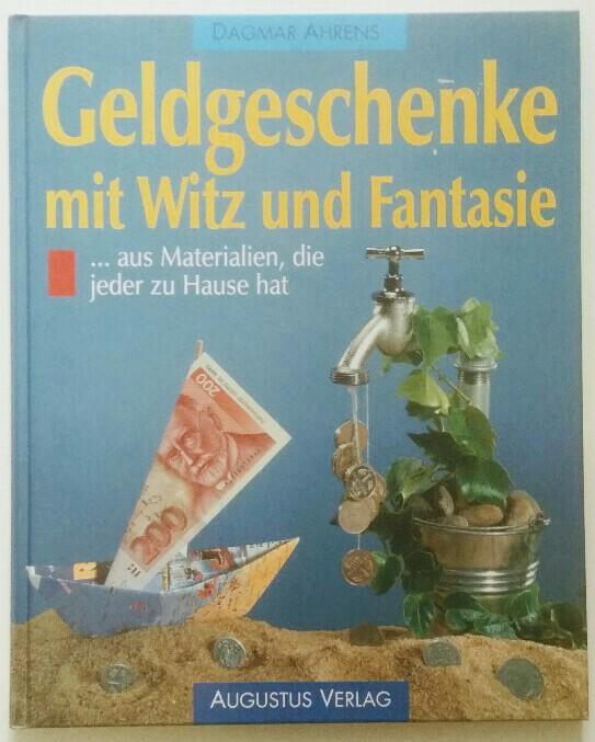 Geldgeschenke mit Witz und Fantasie aus Materialien,: Ahrens, Dagmar: