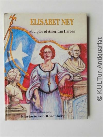 Elisabet Ney: Sculptor of American Heroes. - Von Rosenberg, Marjorie