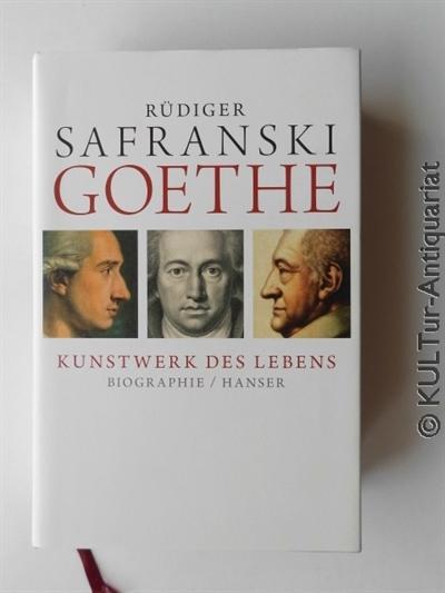Goethe : Kunstwerk des Lebens - Biografie.: Safranski, Rüdiger: