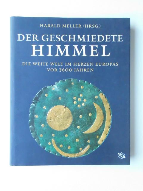 Der geschmiedete Himmel : Die weite Welt: Meller, Harald (Hrsg.):