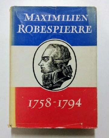 Maximilien Robespierre 1758 - 1794.: Markov, Walter (Hrsg.):