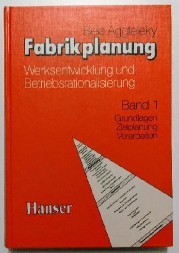Fabrikplanung, 3 Bde., hier Bd.1: Grundlagen, Zielplanung, Vorarbeiten. - Aggteleky, Béla