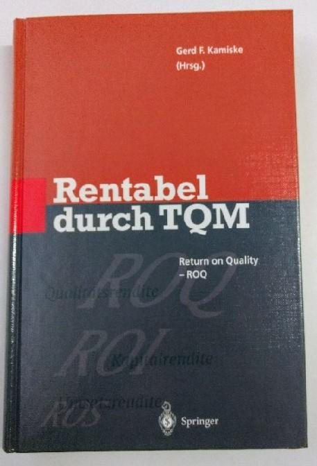 Rentabel durch Total Quality Management (TQM).: Gerd, F. Kamiske: