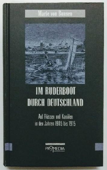 Im Ruderboot durch Deutschland: Auf Flüssen und Kanälen in den Jahren 1905 bis 1915. - Habinger, Gabriele und Marie von Bunsen