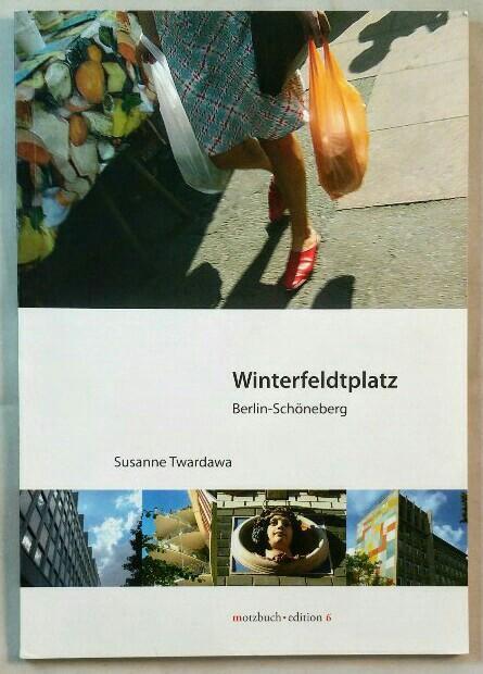 Winterfeldtplatz Berlin-Schöneberg [motzbuch edition 6]. Das Abenteuer liegt um die Ecke. Mit einem Beitrag von Daniela Raffay. - Twardawa, Susanne und Horst Happatz (Bilder)