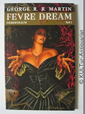 Fevre Dream - Fiebertraum: Bd. 1: Martin, George R.